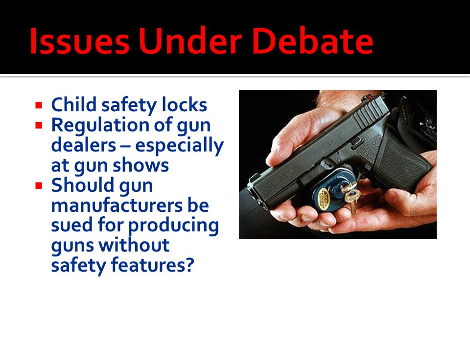 Issues Under Debate Child safety locks
