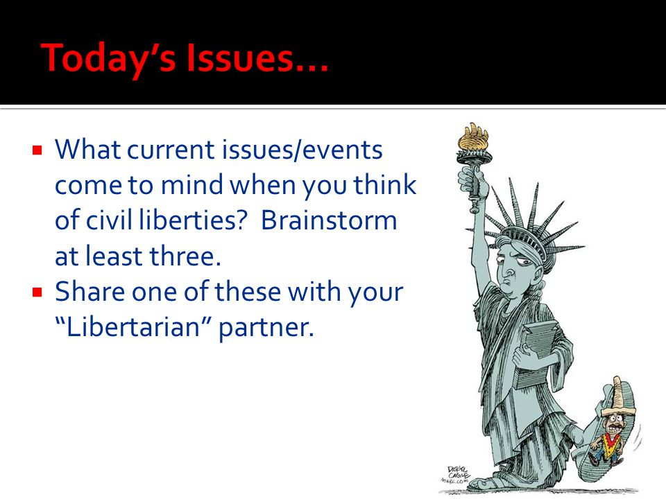 Today's Issues… What current issues/events come to mind when you think of civil liberties Brainstorm at least three.