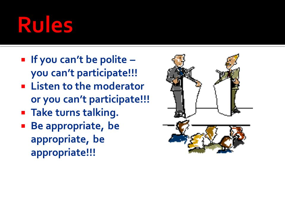 Rules If you can't be polite – you can't participate!!!