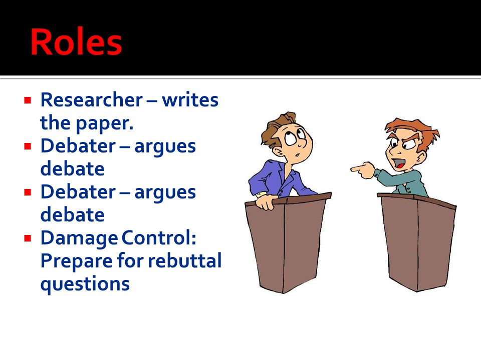 Roles Researcher – writes the paper. Debater – argues debate
