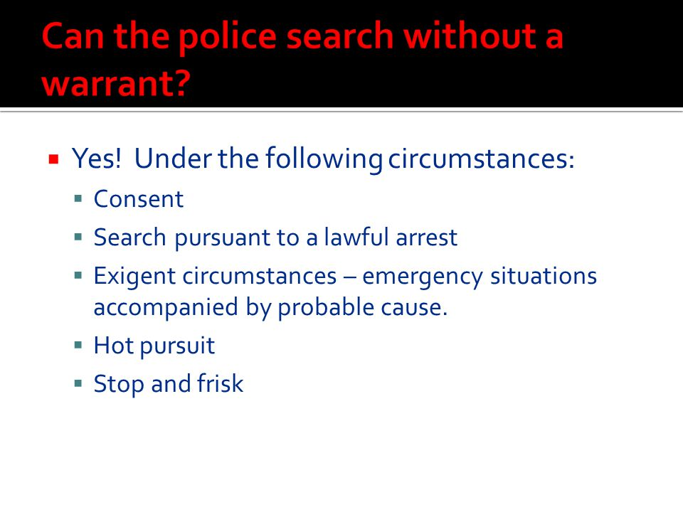 Can the police search without a warrant