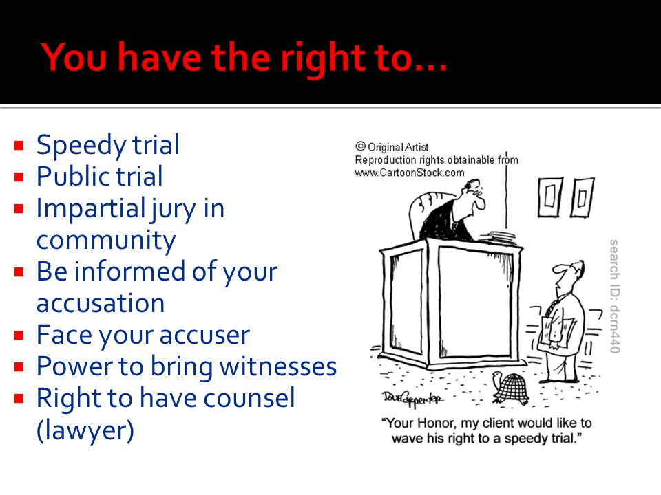 You have the right to… Speedy trial Public trial
