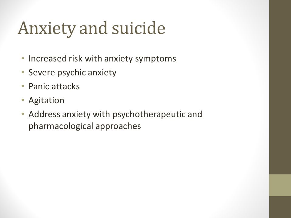 Anxiety and suicide Increased risk with anxiety symptoms