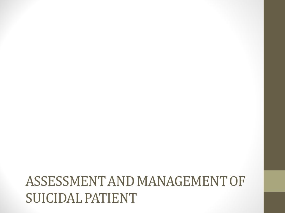 Assessment and Management of suicidal patient
