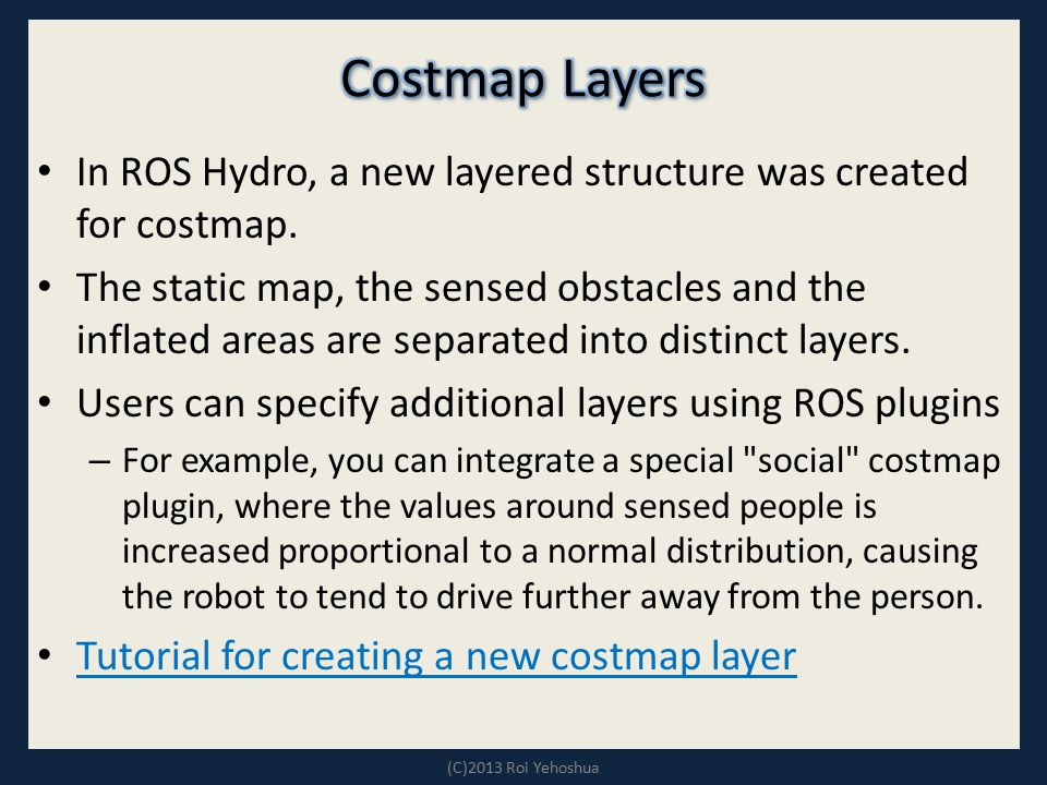Costmap Layers In ROS Hydro, a new layered structure was created for costmap.