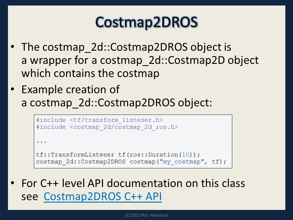 Costmap2DROS The costmap_2d::Costmap2DROS object is a wrapper for a costmap_2d::Costmap2D object which contains the costmap.