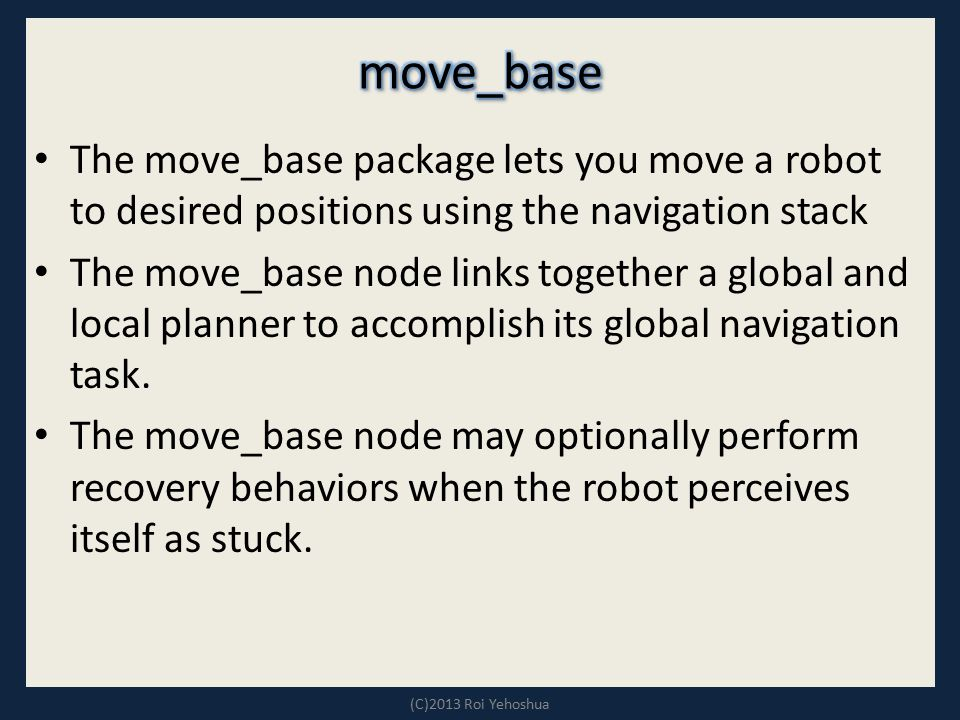 move_base The move_base package lets you move a robot to desired positions using the navigation stack.