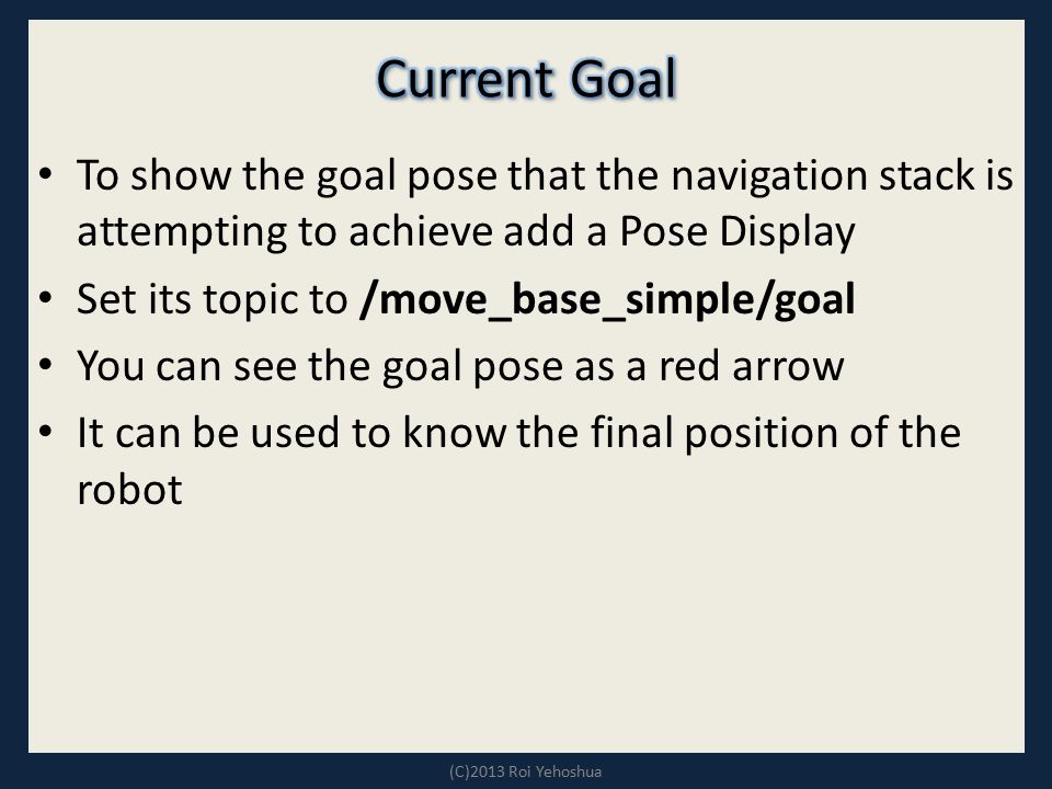 Current Goal To show the goal pose that the navigation stack is attempting to achieve add a Pose Display.