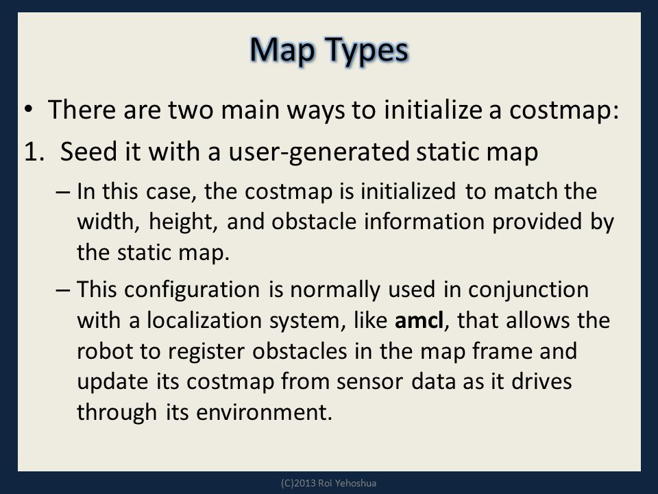 Map Types There are two main ways to initialize a costmap: