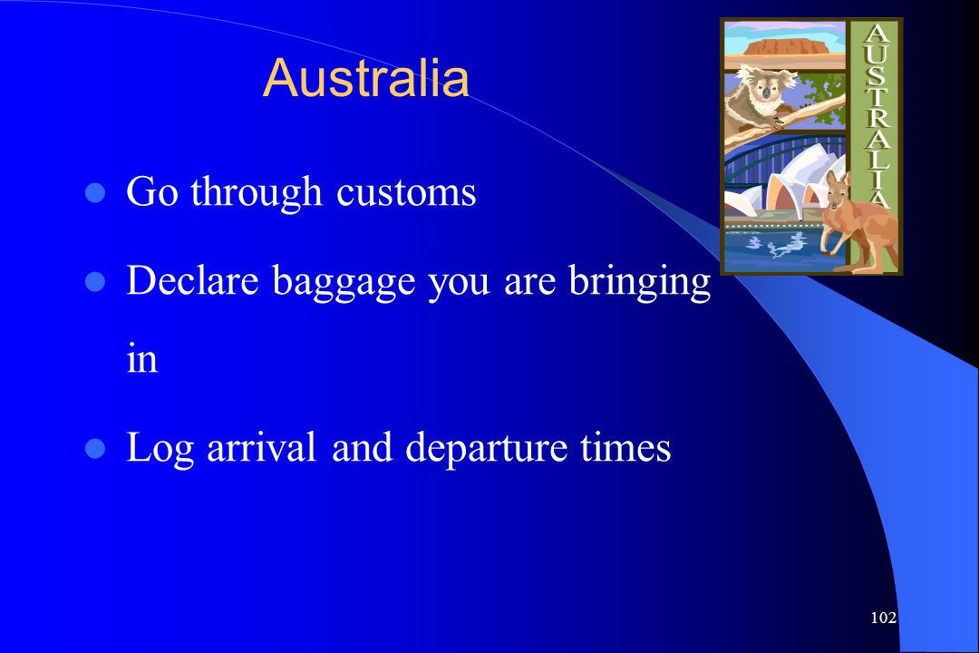 Australia Go through customs Declare baggage you are bringing in