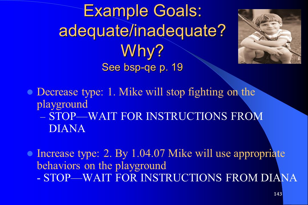 Example Goals: adequate/inadequate Why See bsp-qe p. 19
