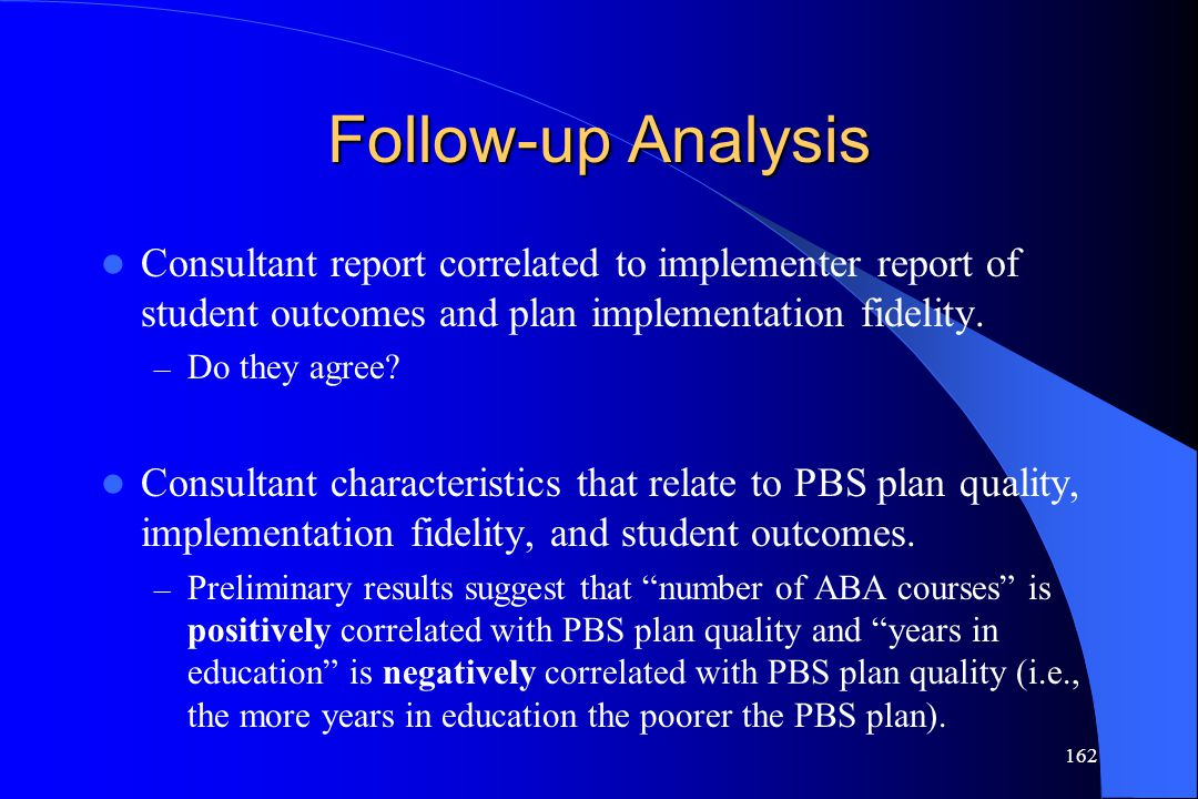 Follow-up Analysis Consultant report correlated to implementer report of student outcomes and plan implementation fidelity.