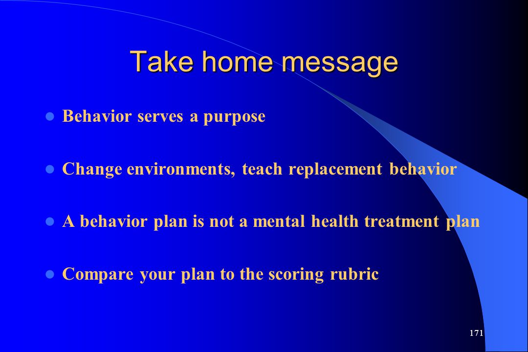 Take home message Behavior serves a purpose