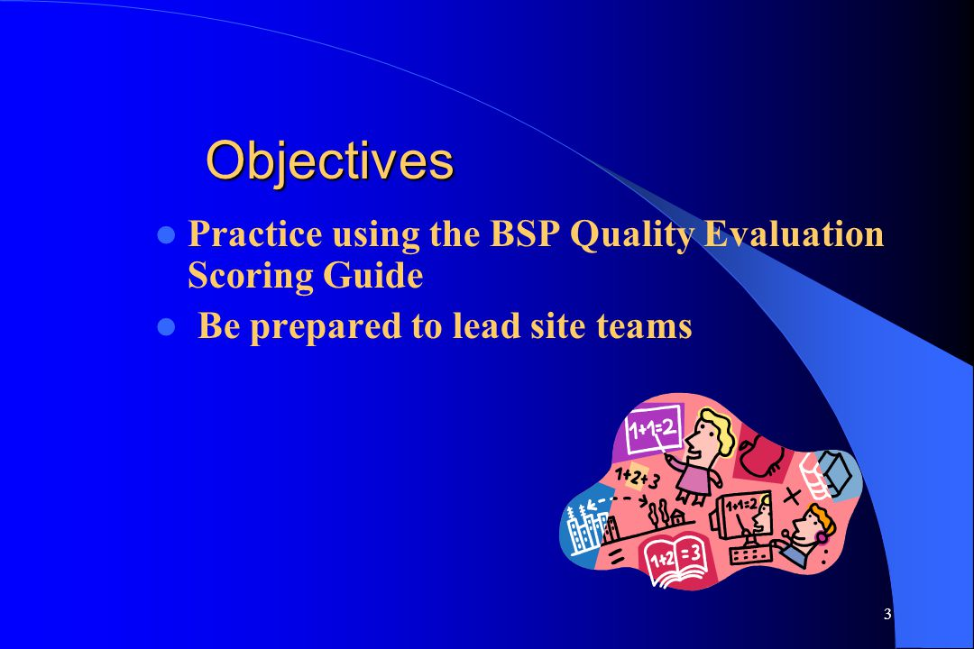 Objectives Practice using the BSP Quality Evaluation Scoring Guide
