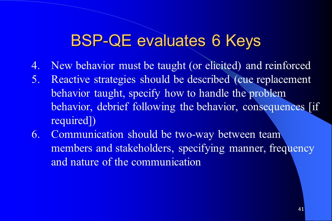 BSP-QE evaluates 6 Keys New behavior must be taught (or elicited) and reinforced.