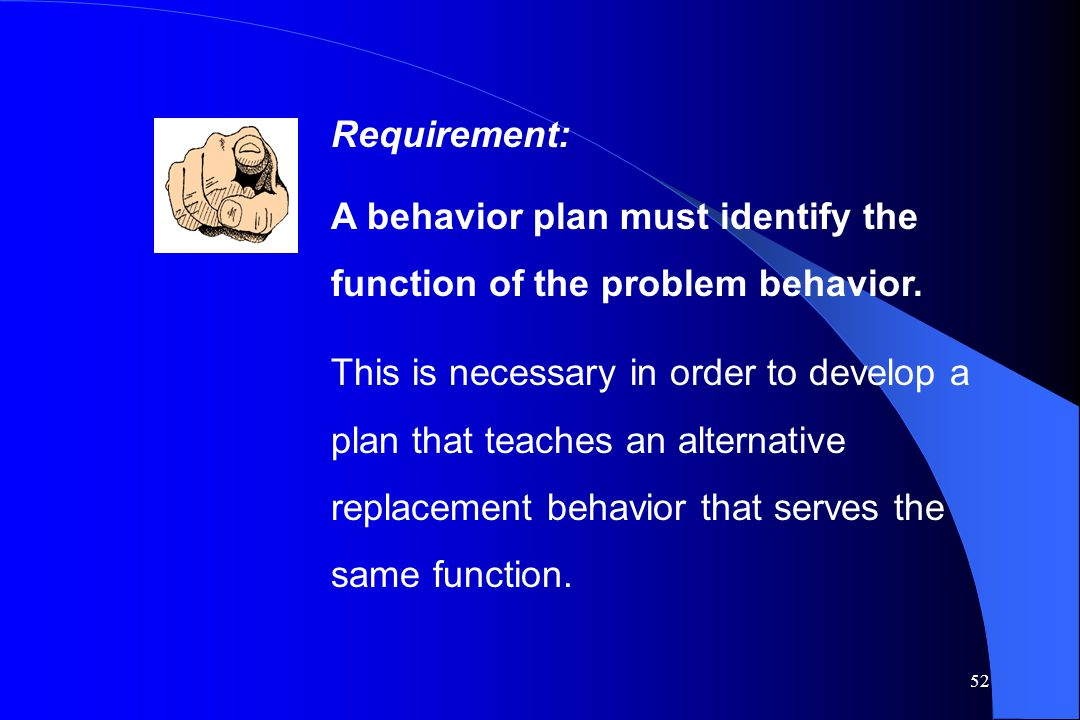 Requirement: A behavior plan must identify the function of the problem behavior.