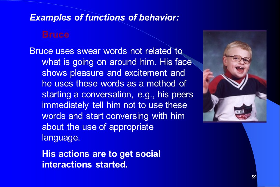 Bruce Examples of functions of behavior: