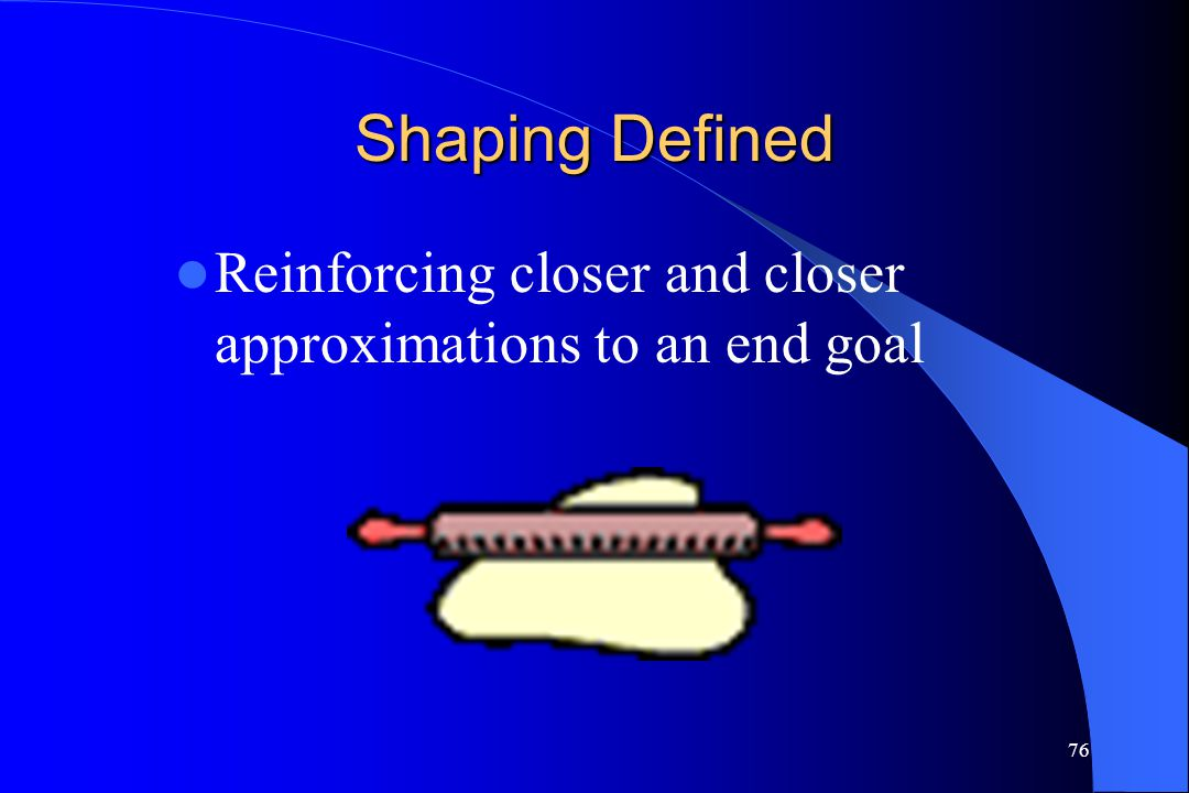 Shaping Defined Reinforcing closer and closer approximations to an end goal