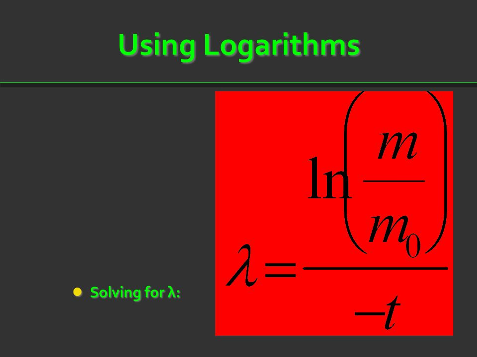 Using Logarithms Solving for λ:
