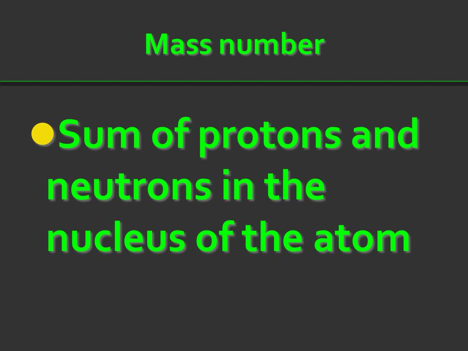 Sum of protons and neutrons in the nucleus of the atom