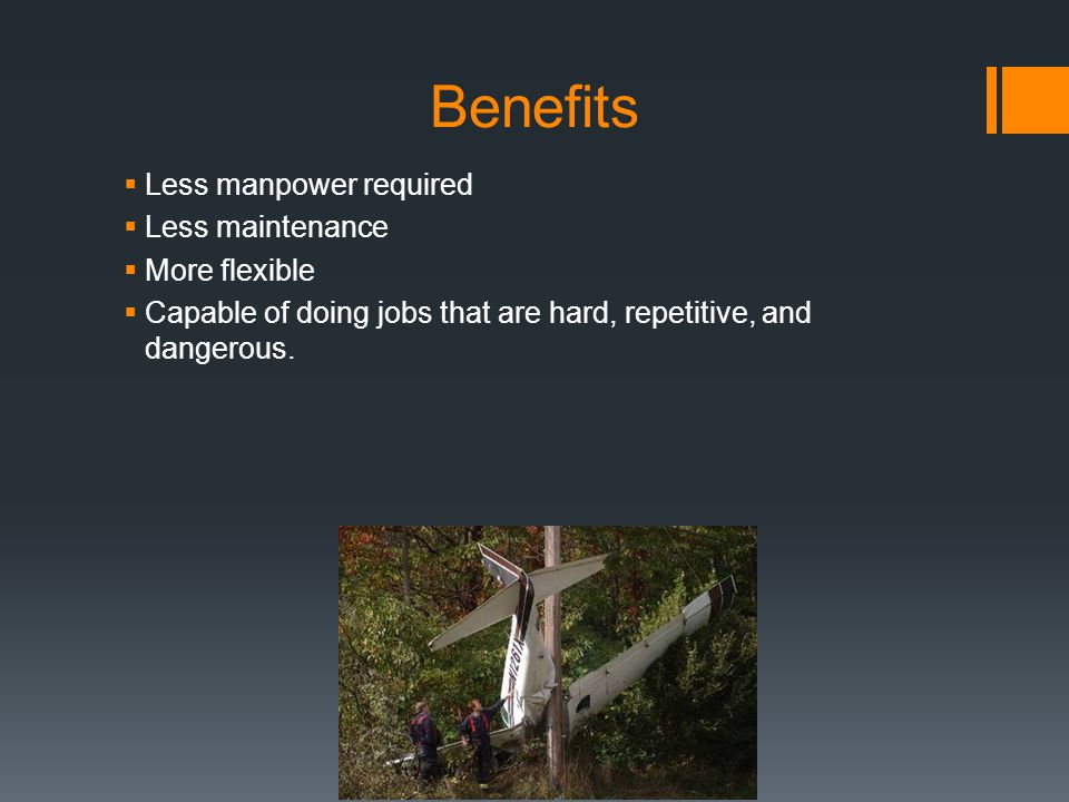 Benefits Less manpower required Less maintenance More flexible
