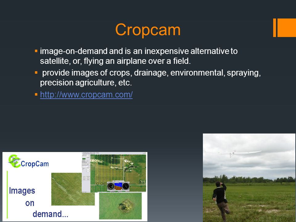 Cropcam image-on-demand and is an inexpensive alternative to satellite, or, flying an airplane over a field.