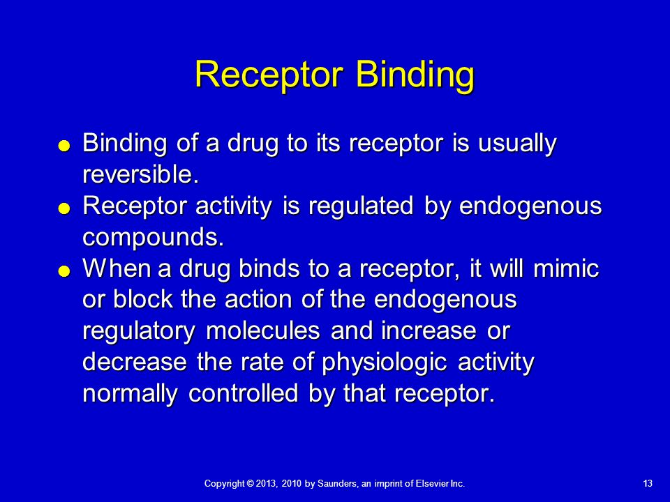 Receptor Binding Binding of a drug to its receptor is usually reversible. Receptor activity is regulated by endogenous compounds.