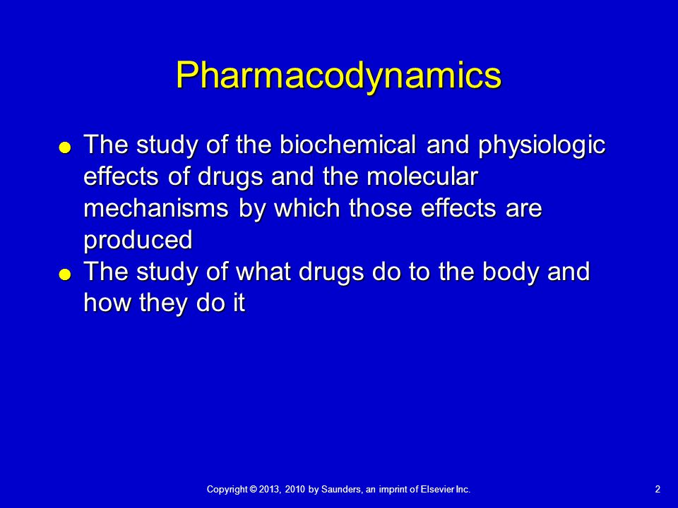 Pharmacodynamics The study of the biochemical and physiologic effects of drugs and the molecular mechanisms by which those effects are produced.