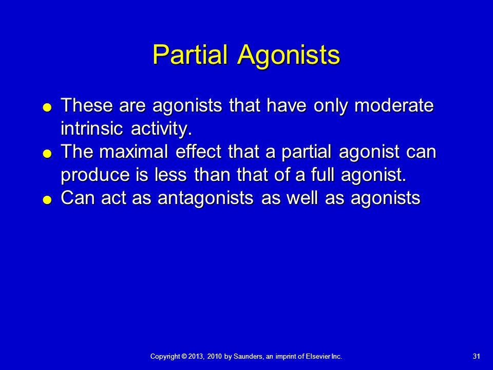 Partial Agonists These are agonists that have only moderate intrinsic activity.