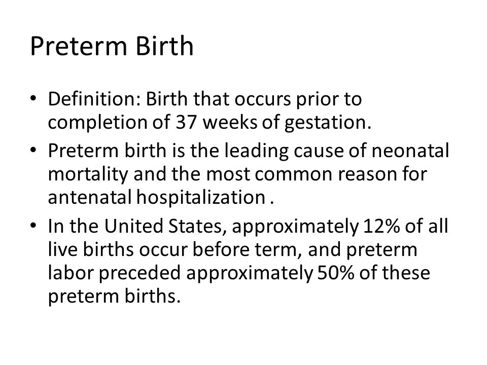Preterm Birth Definition: Birth that occurs prior to completion of 37 weeks of gestation.