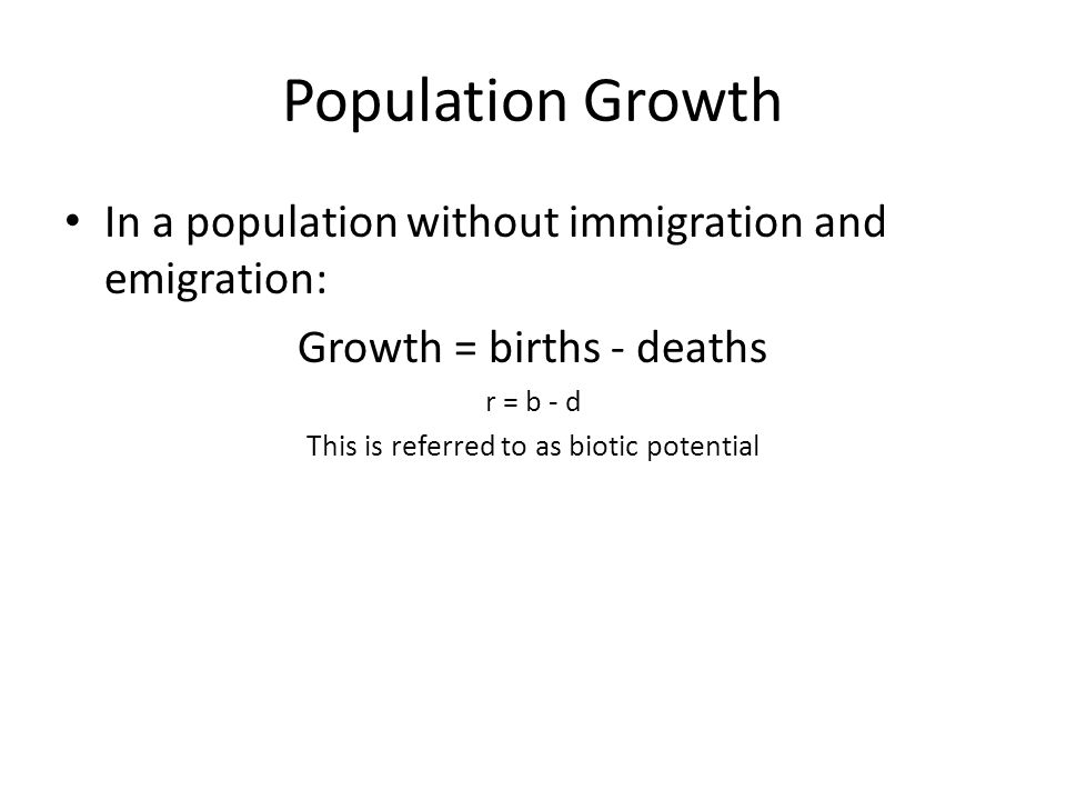 Population Growth In a population without immigration and emigration: