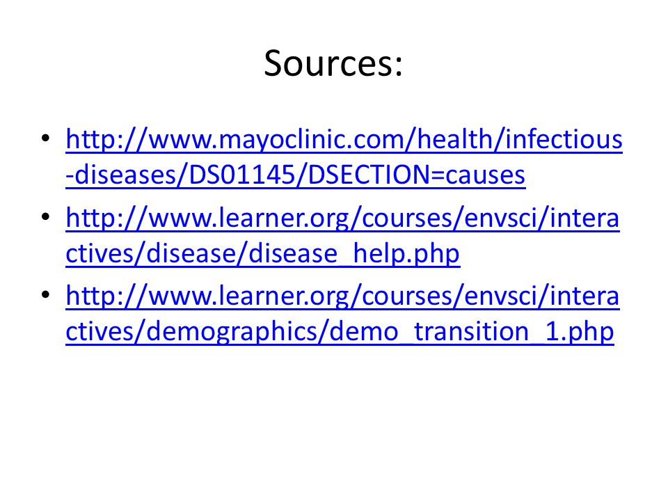 Sources: http://www.mayoclinic.com/health/infectious-diseases/DS01145/DSECTION=causes.
