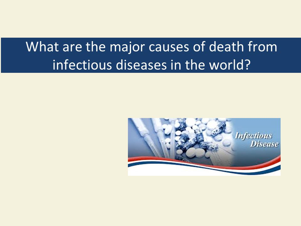 What are the major causes of death from infectious diseases in the world
