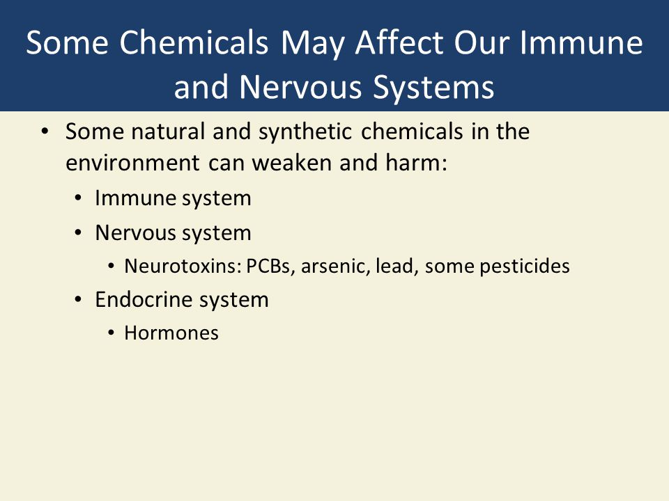 Some Chemicals May Affect Our Immune and Nervous Systems