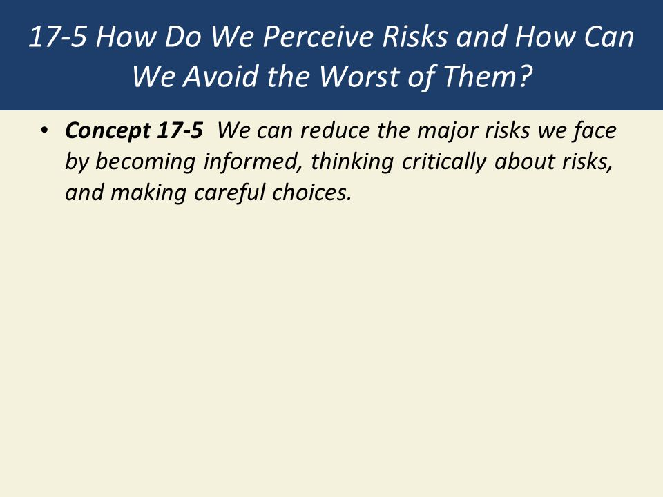 17-5 How Do We Perceive Risks and How Can We Avoid the Worst of Them
