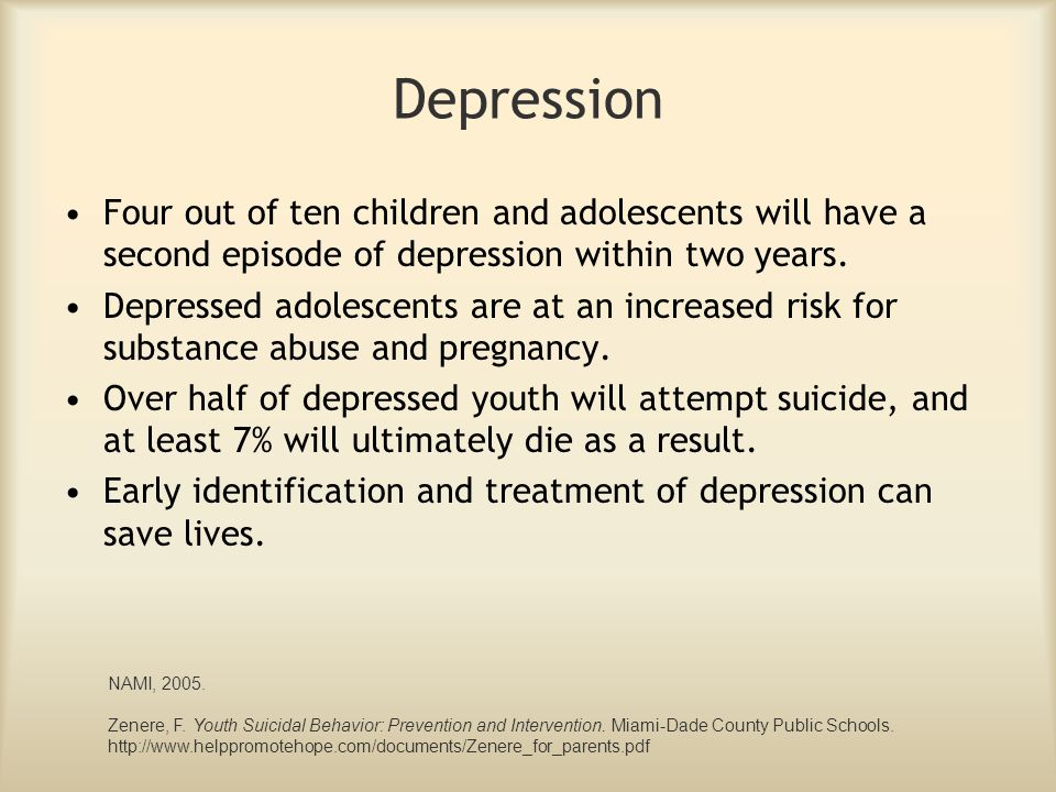Depression Four out of ten children and adolescents will have a second episode of depression within two years.