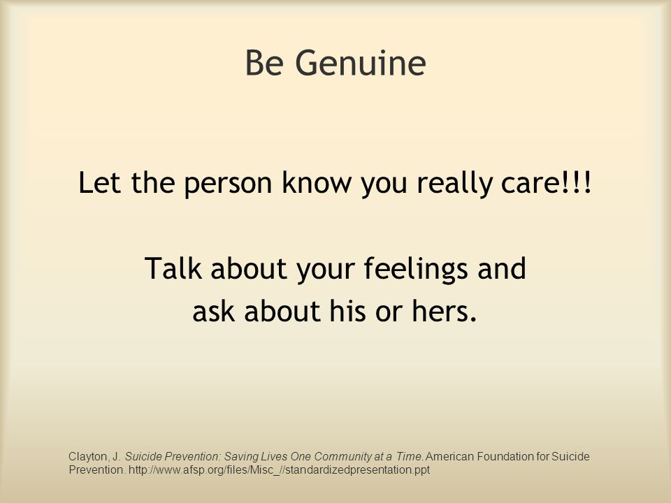 Be Genuine Let the person know you really care!!!