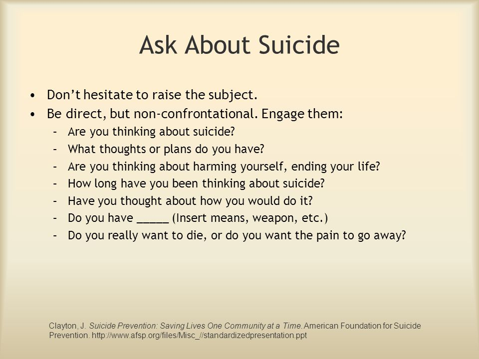 Ask About Suicide Don't hesitate to raise the subject.