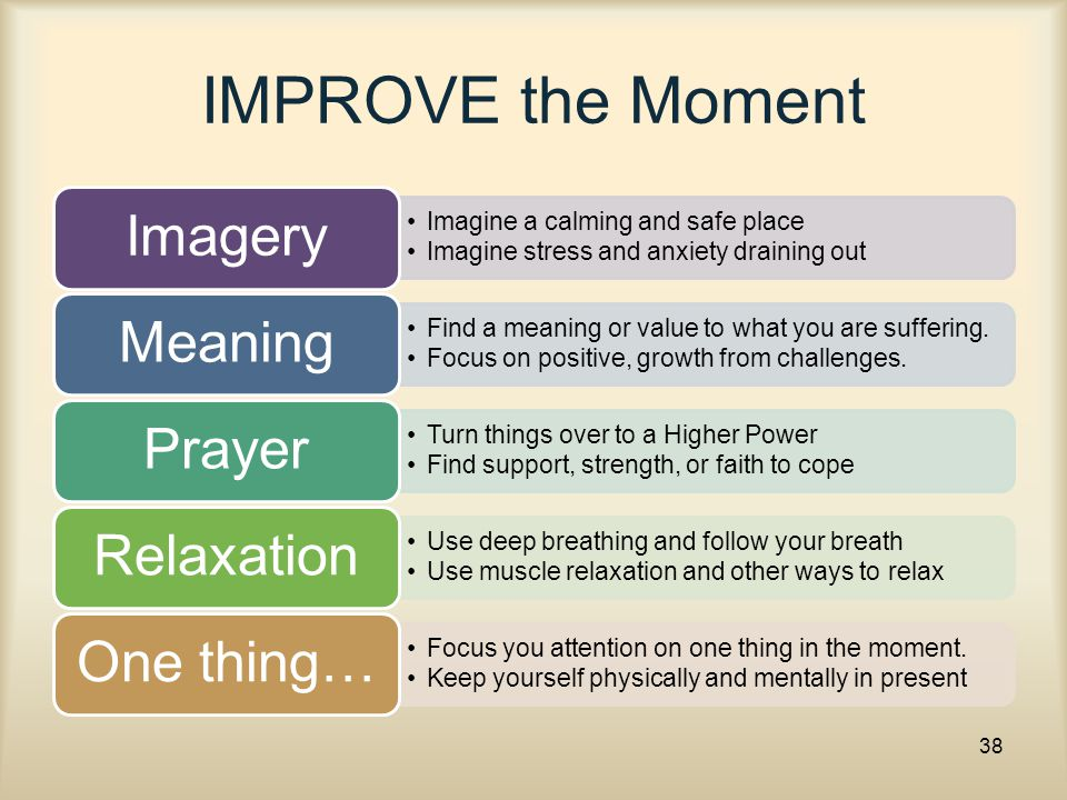 IMPROVE the Moment Imagery Meaning Prayer Relaxation One thing…