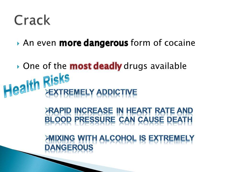 Health Risks Crack An even more dangerous form of cocaine
