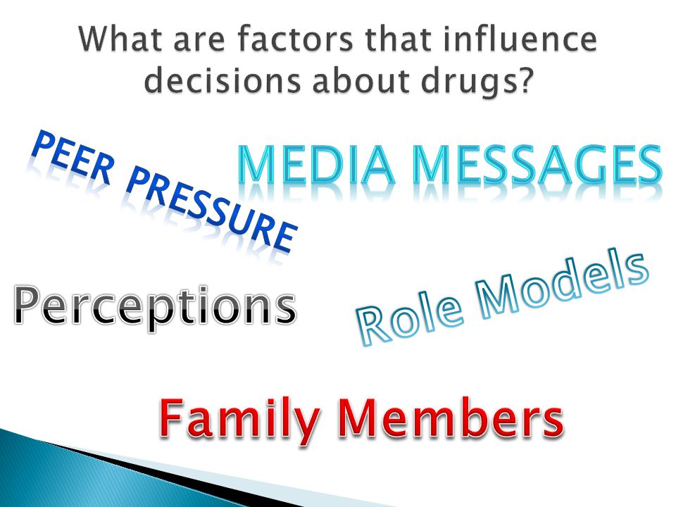 What are factors that influence decisions about drugs