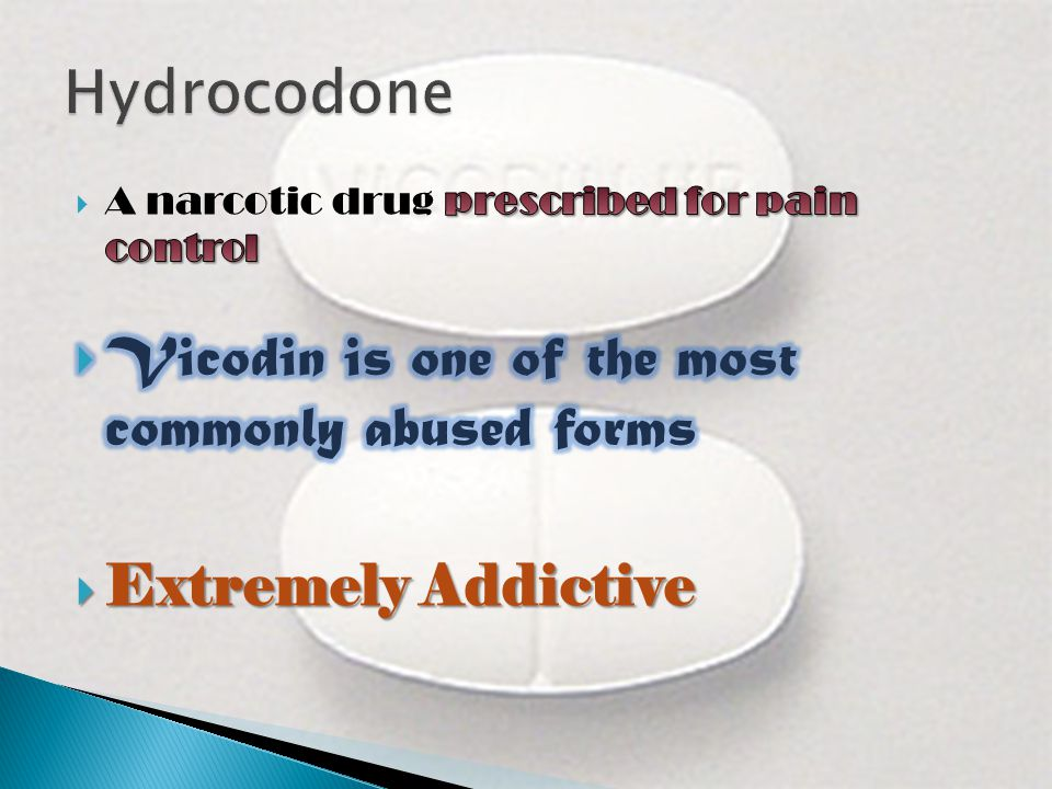 Hydrocodone Vicodin is one of the most commonly abused forms