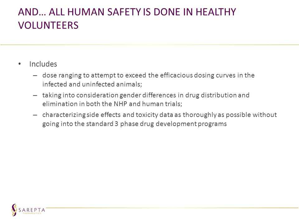 And… all human safety is done in healthy volunteers