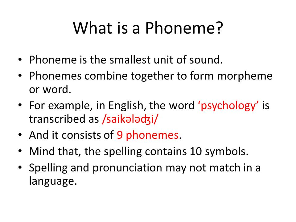 What is a Phoneme Phoneme is the smallest unit of sound.
