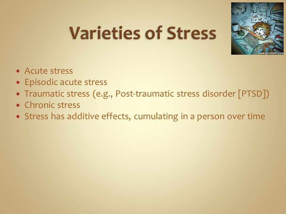 Varieties of Stress Acute stress Episodic acute stress