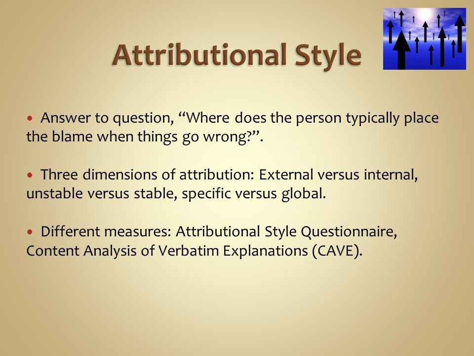 Attributional Style Answer to question, Where does the person typically place the blame when things go wrong .