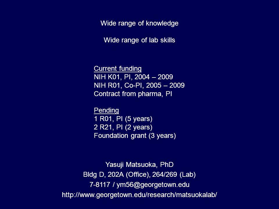 Wide range of knowledge Wide range of lab skills