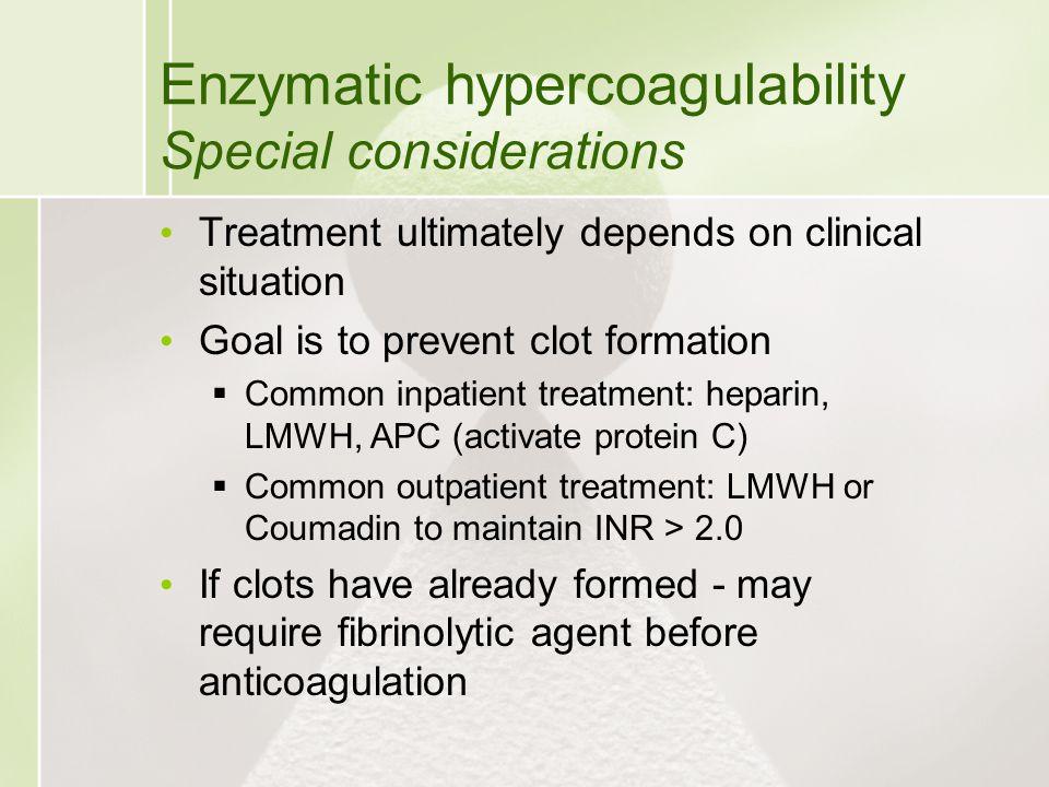 Enzymatic hypercoagulability Special considerations