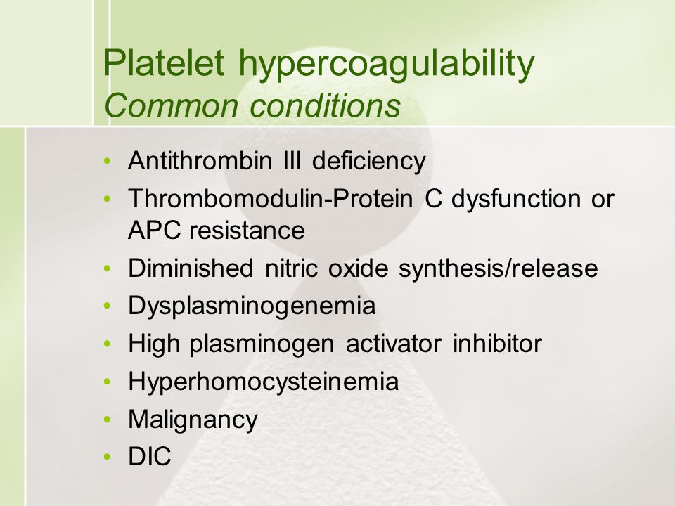 Platelet hypercoagulability Common conditions