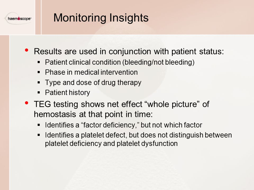 Monitoring Insights Results are used in conjunction with patient status: Patient clinical condition (bleeding/not bleeding)